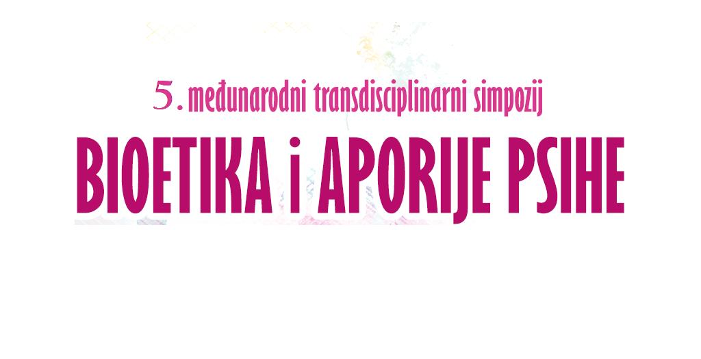 """5. međunarodni transdisciplinarni simpozij """"Bioetika i aporije psihe"""" (online)"""